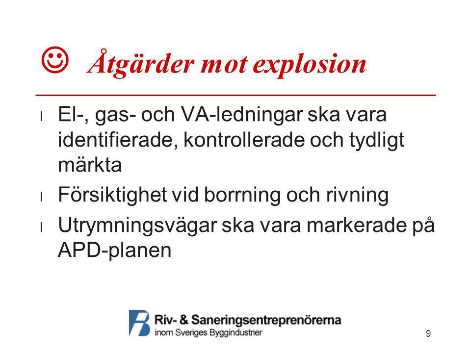  Åtgärder mot explosion  El-, gas- och VA-ledningar ska vara identifierade, kontrollerade och tydligt märkta  Försiktighet vid borrning och rivning