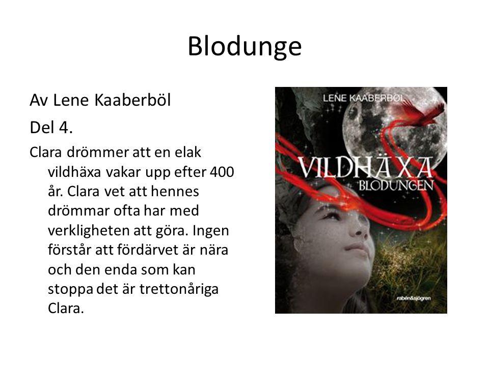Blodunge Av Lene Kaaberböl Del 4. Clara drömmer att en elak vildhäxa vakar upp efter 400 år. Clara vet att hennes drömmar ofta har med verkligheten at