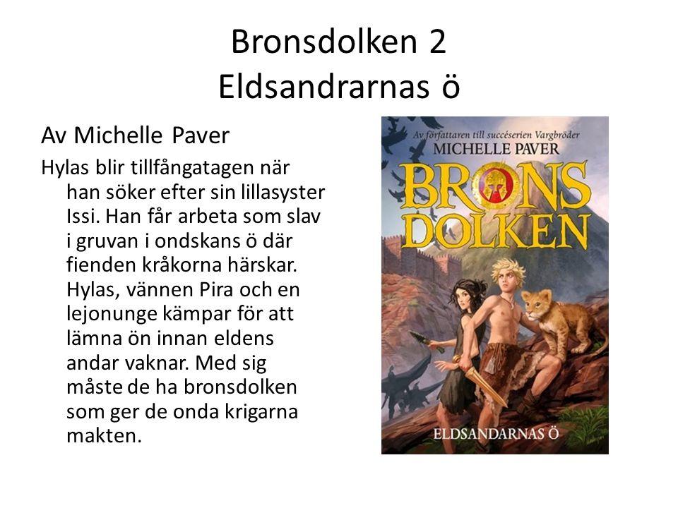 Bronsdolken 2 Eldsandrarnas ö Av Michelle Paver Hylas blir tillfångatagen när han söker efter sin lillasyster Issi. Han får arbeta som slav i gruvan i