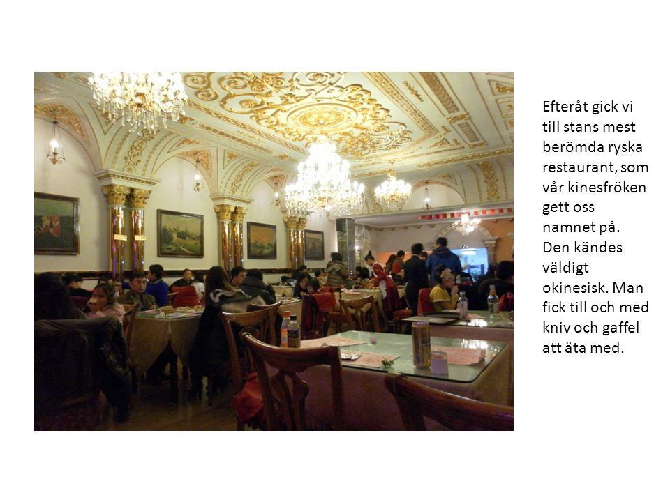Efteråt gick vi till stans mest berömda ryska restaurant, som vår kinesfröken gett oss namnet på.