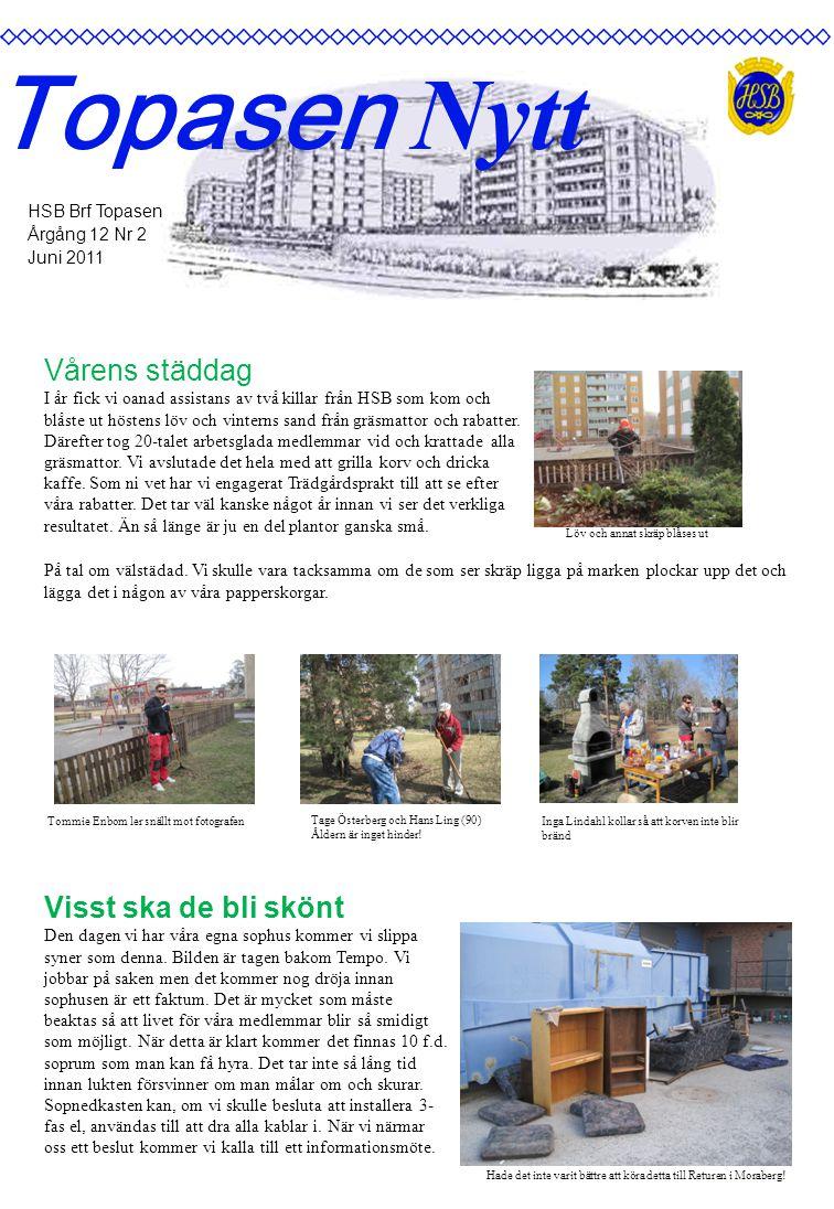 Topasen Nytt HSB Brf Topasen Årgång 12 Nr 2 Juni 2011 Vårens städdag I år fick vi oanad assistans av två killar från HSB som kom och blåste ut höstens