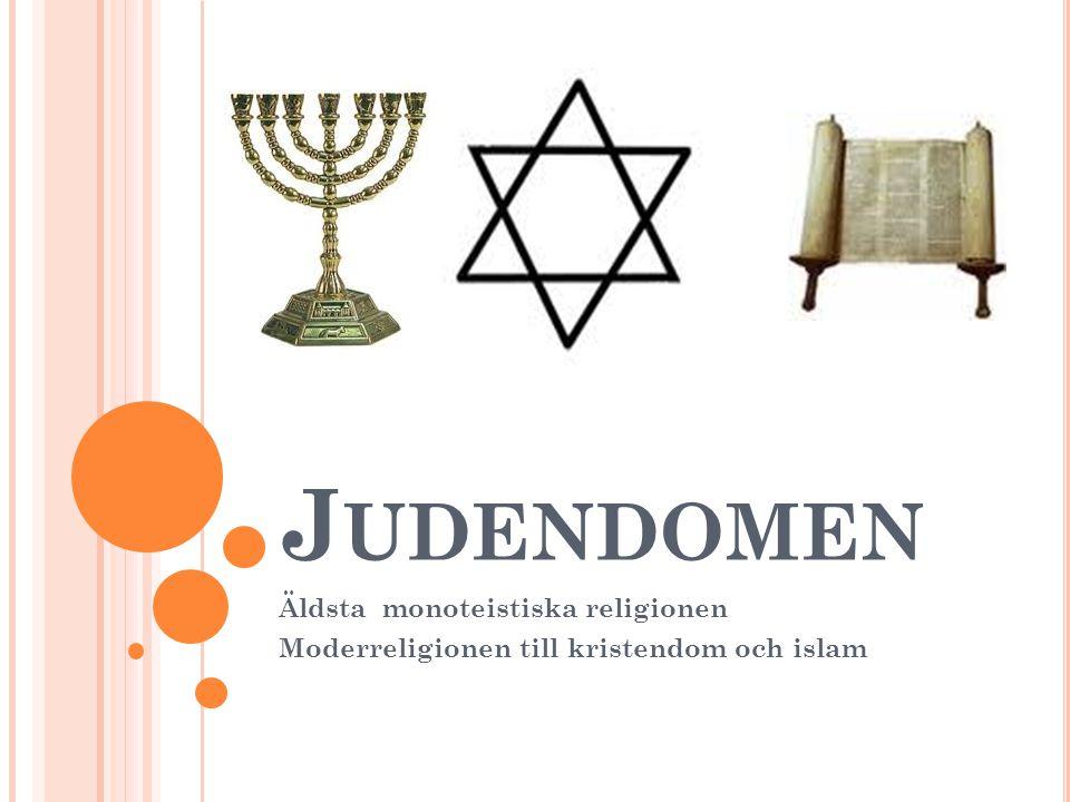 J UDENDOMEN Äldsta monoteistiska religionen Moderreligionen till kristendom och islam