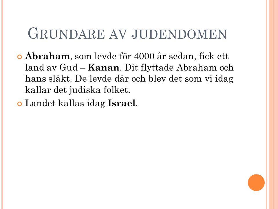 G RUNDARE AV JUDENDOMEN Abraham, som levde för 4000 år sedan, fick ett land av Gud – Kanan. Dit flyttade Abraham och hans släkt. De levde där och blev