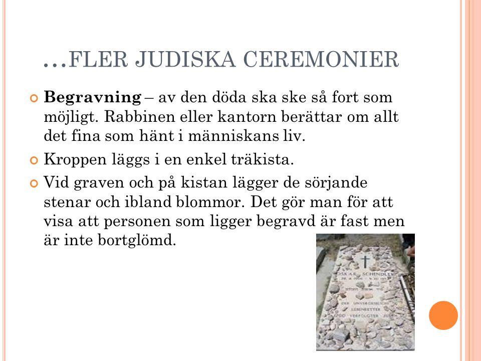 … FLER JUDISKA CEREMONIER Begravning – av den döda ska ske så fort som möjligt. Rabbinen eller kantorn berättar om allt det fina som hänt i människans