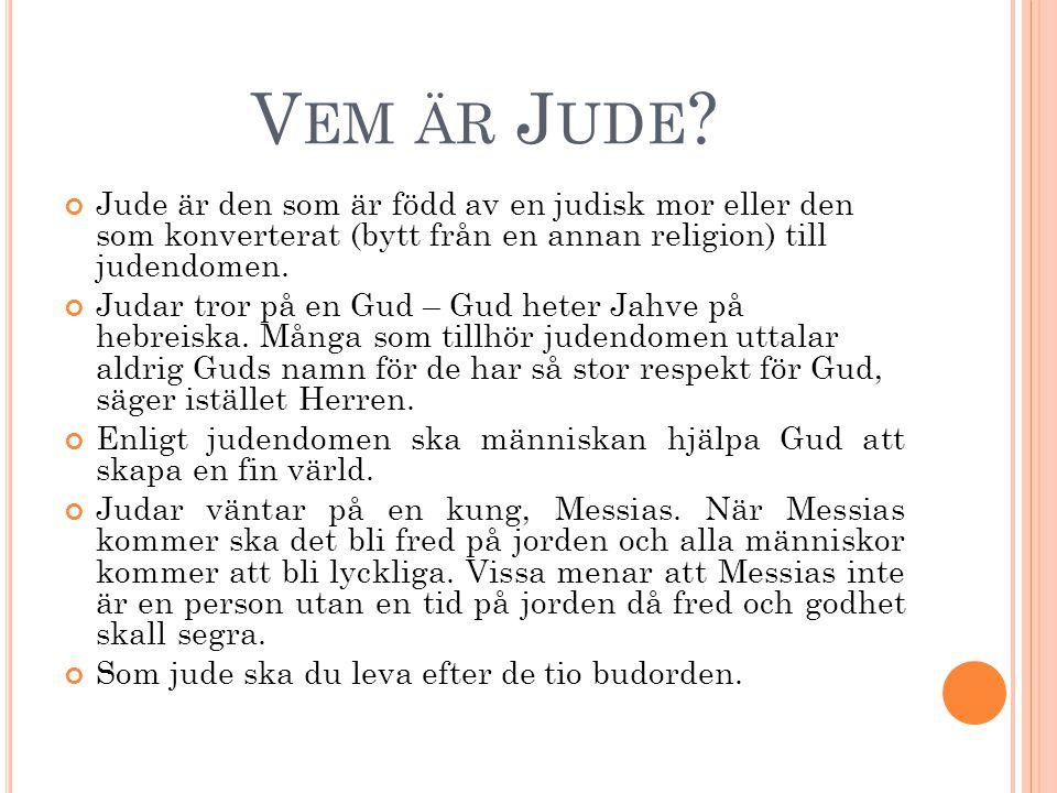 V EM ÄR J UDE ? Jude är den som är född av en judisk mor eller den som konverterat (bytt från en annan religion) till judendomen. Judar tror på en Gud