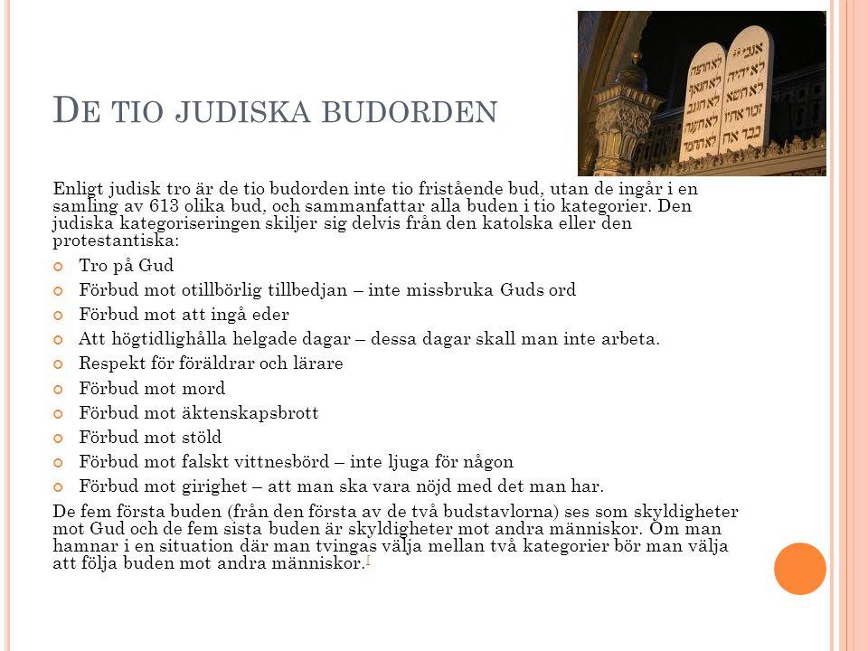 D E TIO JUDISKA BUDORDEN Enligt judisk tro är de tio budorden inte tio fristående bud, utan de ingår i en samling av 613 olika bud, och sammanfattar a