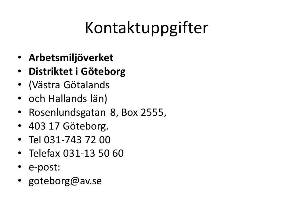 Kontaktuppgifter • Arbetsmiljöverket • Distriktet i Göteborg • (Västra Götalands • och Hallands län) • Rosenlundsgatan 8, Box 2555, • 403 17 Göteborg.