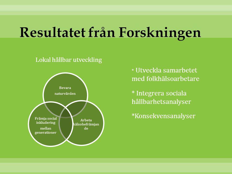 Lokal hållbar utveckling * Utveckla samarbetet med folkhälsoarbetare * Integrera sociala hållbarhetsanalyser *Konsekvensanalyser Bevara naturvärden Ar