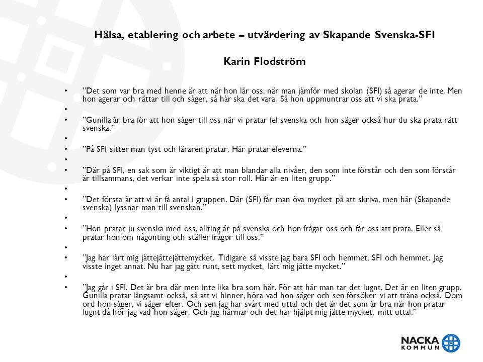 """Hälsa, etablering och arbete – utvärdering av Skapande Svenska-SFI Karin Flodström • """"Det som var bra med henne är att när hon lär oss, när man jämför"""