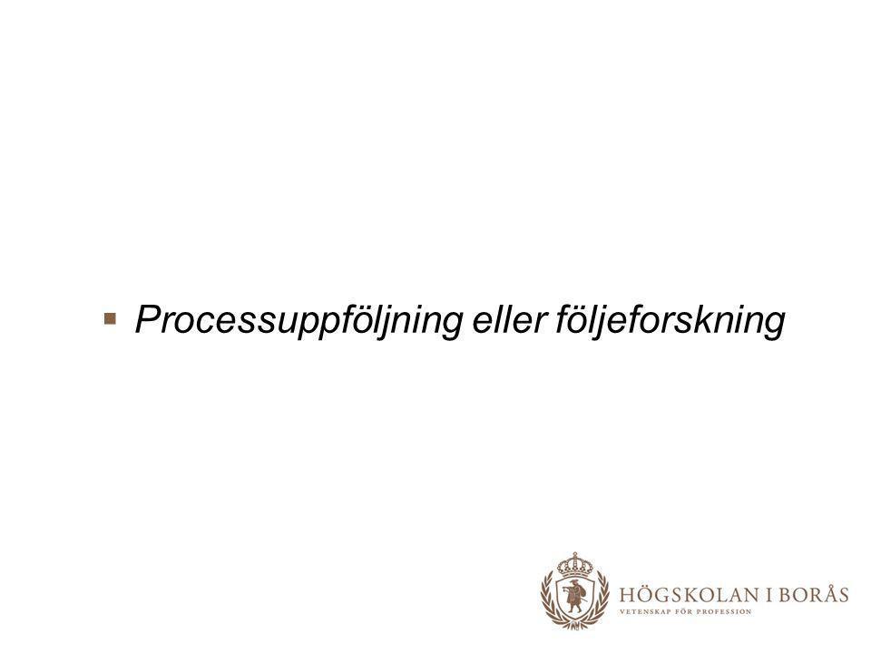  Processuppföljning eller följeforskning