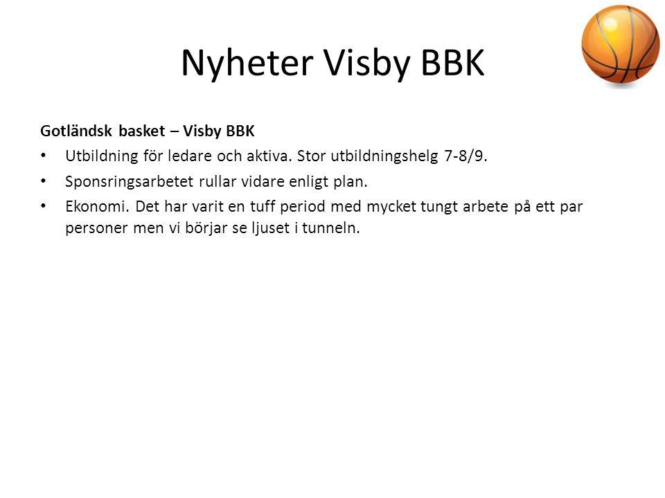 Nyheter Visby BBK Gotländsk basket – Visby BBK • Utbildning för ledare och aktiva. Stor utbildningshelg 7-8/9. • Sponsringsarbetet rullar vidare enlig