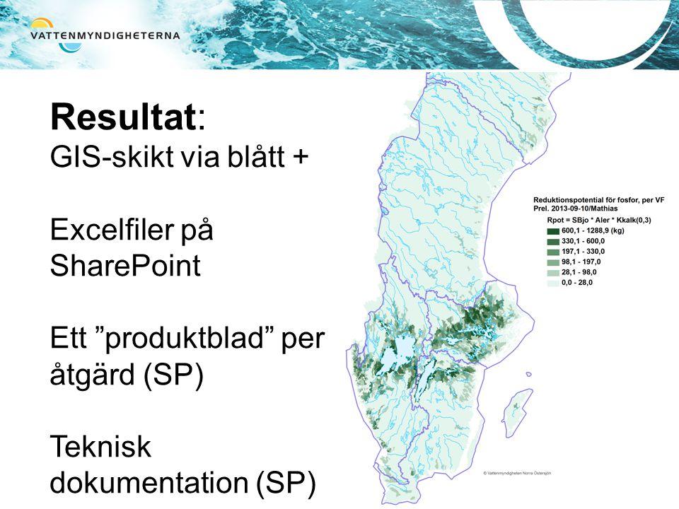 """Resultat: GIS-skikt via blått + Excelfiler på SharePoint Ett """"produktblad"""" per åtgärd (SP) Teknisk dokumentation (SP)"""