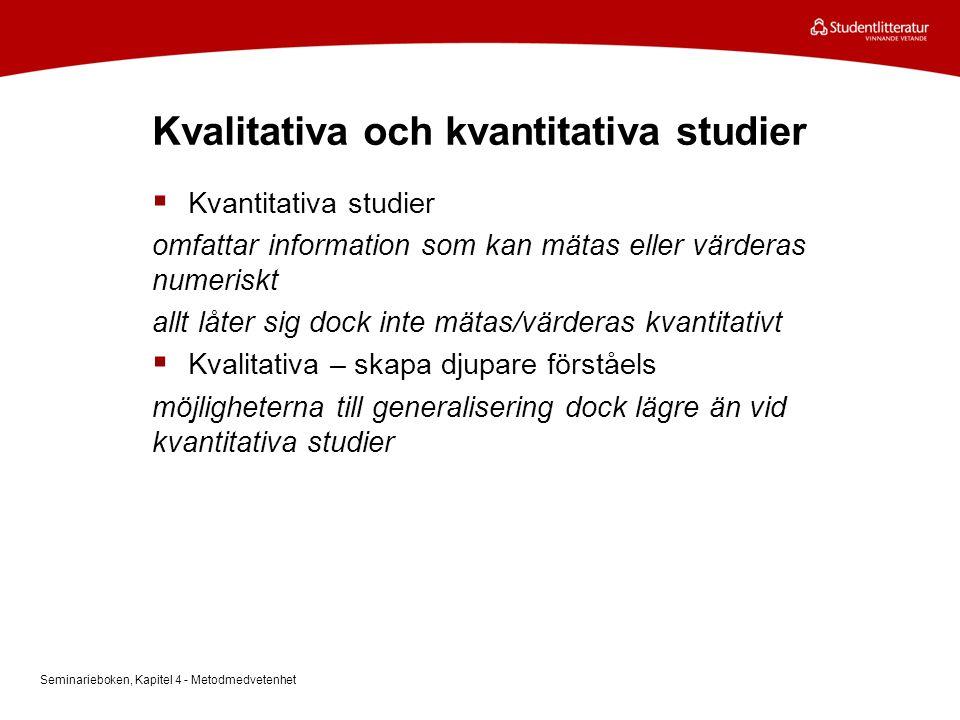 Kvalitativa och kvantitativa studier  Kvantitativa studier omfattar information som kan mätas eller värderas numeriskt allt låter sig dock inte mätas