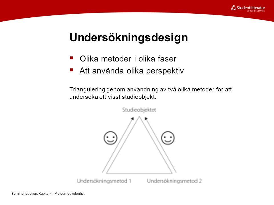 Undersökningsdesign  Olika metoder i olika faser  Att använda olika perspektiv Triangulering genom användning av två olika metoder för att undersöka