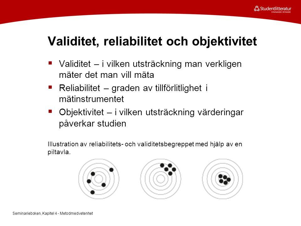 Validitet, reliabilitet och objektivitet  Validitet – i vilken utsträckning man verkligen mäter det man vill mäta  Reliabilitet – graden av tillförl