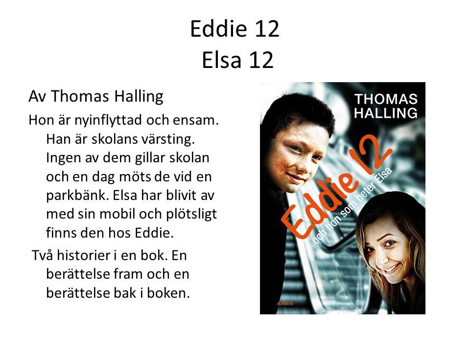 Eddie 12 Elsa 12 Av Thomas Halling Hon är nyinflyttad och ensam.