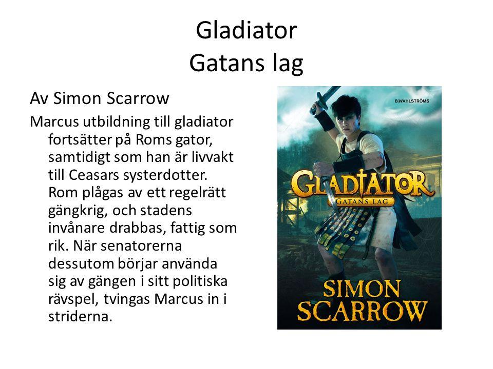 Gladiator Gatans lag Av Simon Scarrow Marcus utbildning till gladiator fortsätter på Roms gator, samtidigt som han är livvakt till Ceasars systerdotter.