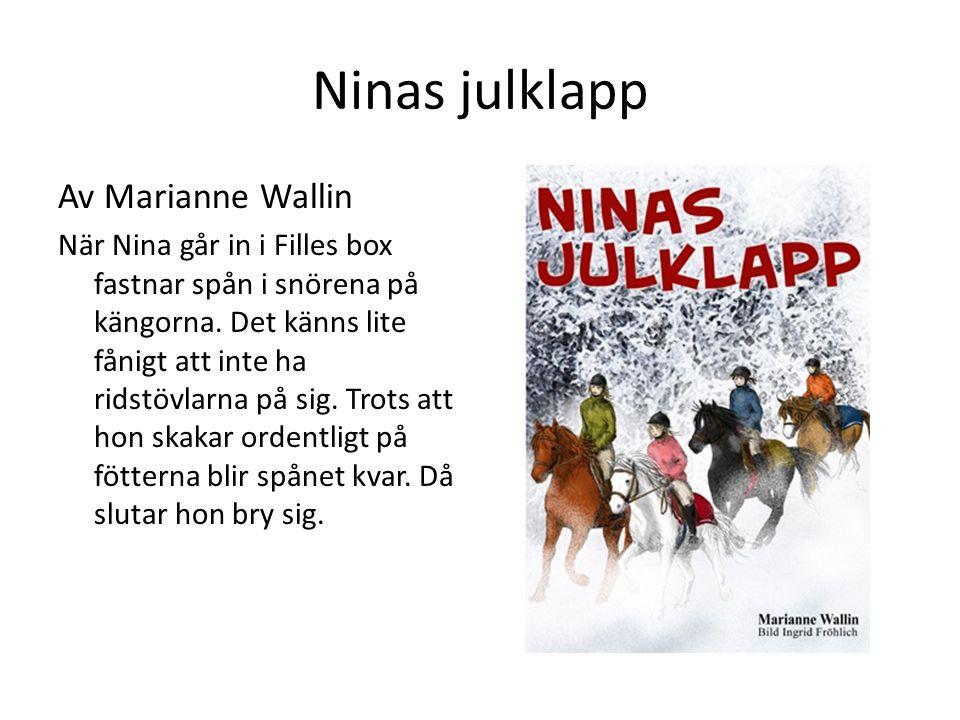 Ninas julklapp Av Marianne Wallin När Nina går in i Filles box fastnar spån i snörena på kängorna.