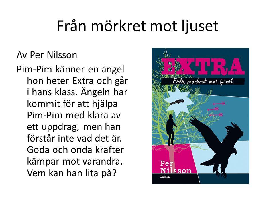 Från mörkret mot ljuset Av Per Nilsson Pim-Pim känner en ängel hon heter Extra och går i hans klass.