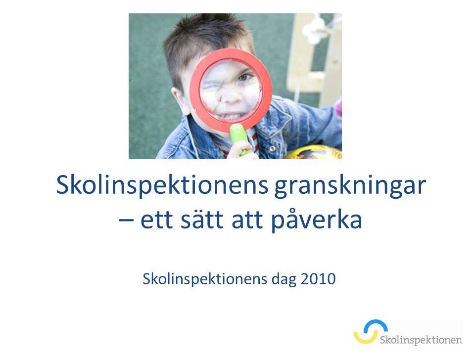 Skolinspektionens granskningar – ett sätt att påverka Skolinspektionens dag 2010