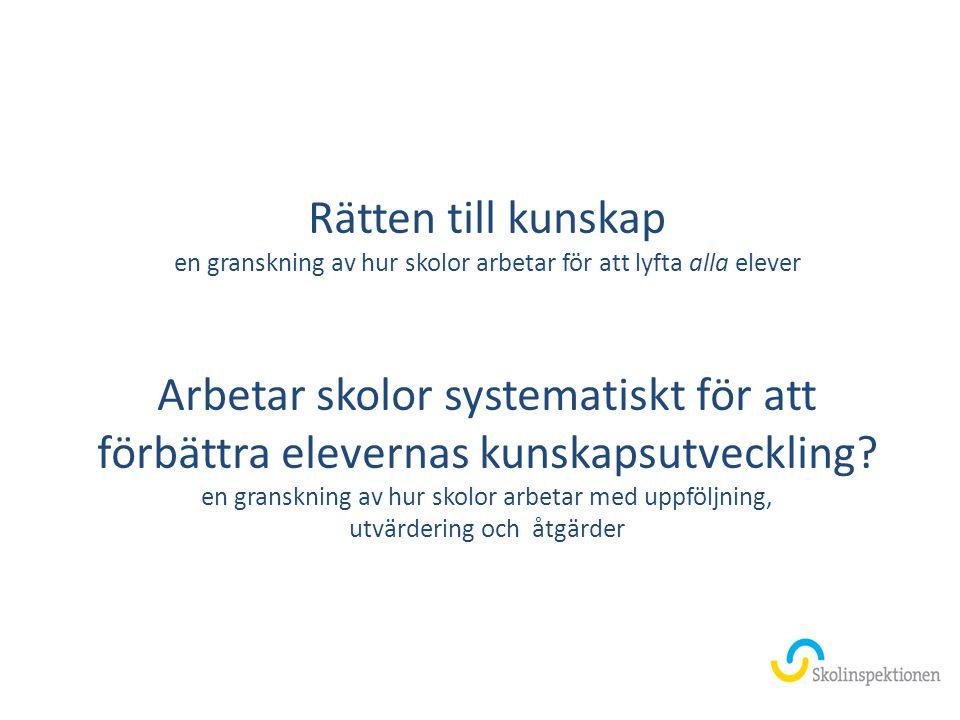 Rätten till kunskap en granskning av hur skolor arbetar för att lyfta alla elever Arbetar skolor systematiskt för att förbättra elevernas kunskapsutve