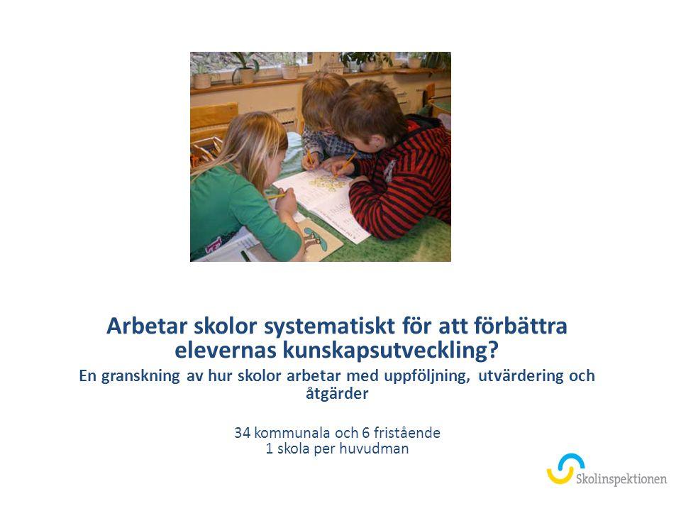 Arbetar skolor systematiskt för att förbättra elevernas kunskapsutveckling? En granskning av hur skolor arbetar med uppföljning, utvärdering och åtgär