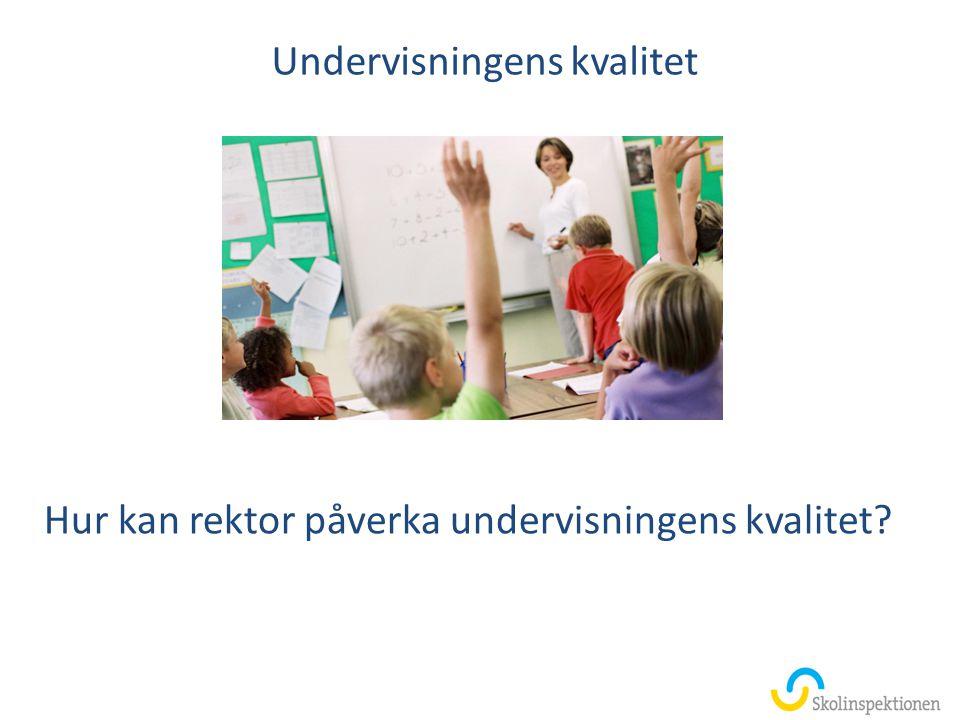 Undervisningens kvalitet Hur kan rektor påverka undervisningens kvalitet?
