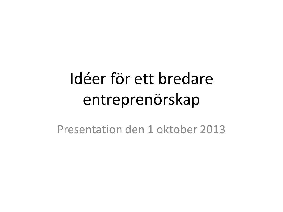 Idéer för ett bredare entreprenörskap Presentation den 1 oktober 2013