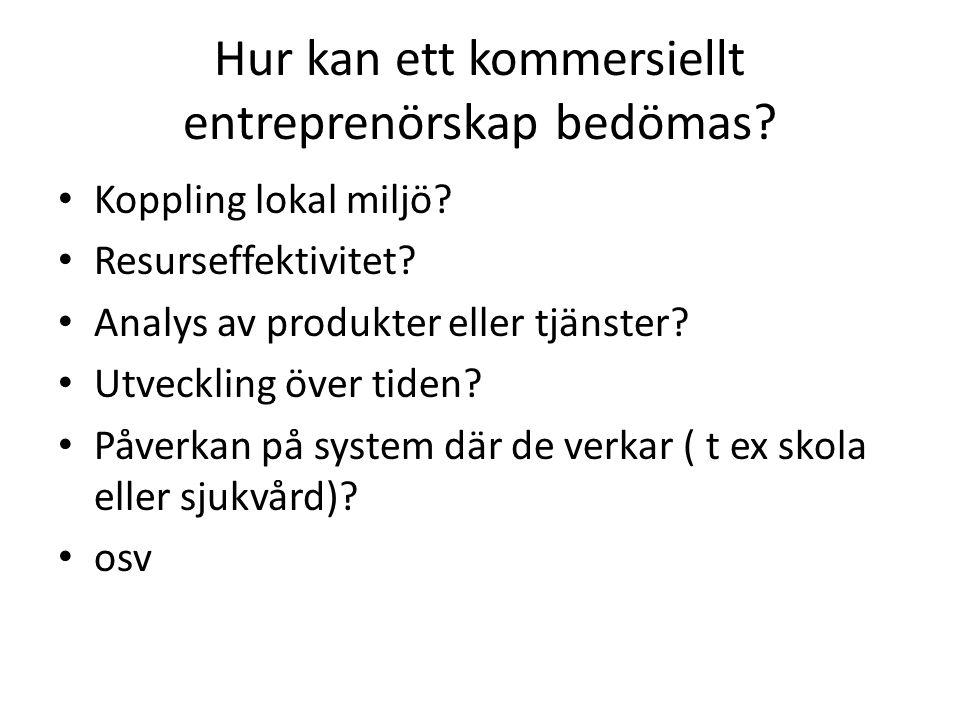 Hur kan ett kommersiellt entreprenörskap bedömas.• Koppling lokal miljö.