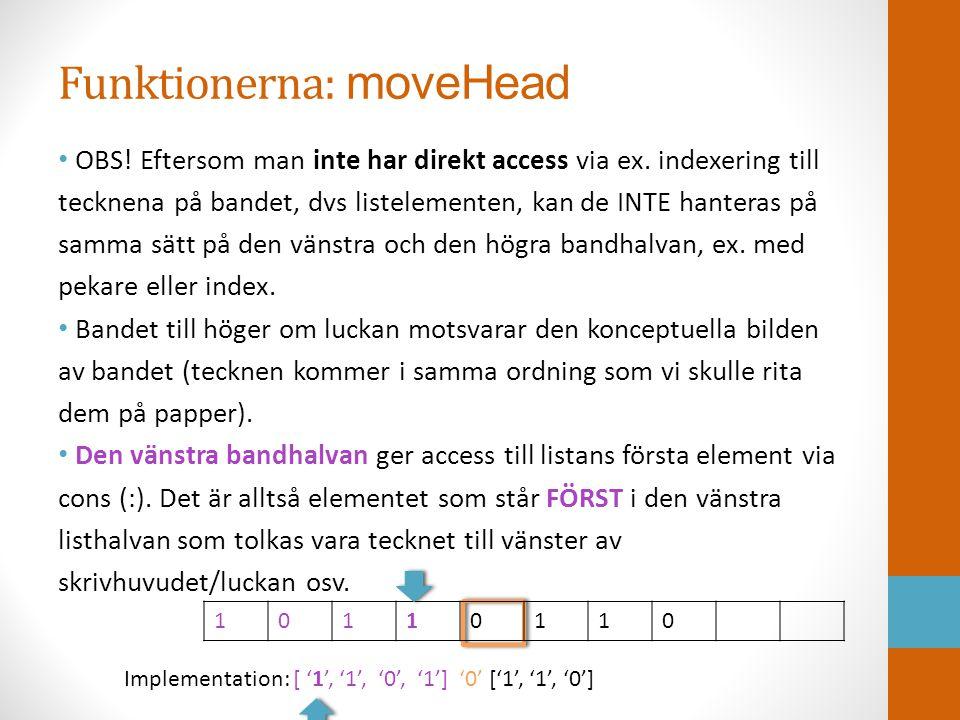 Funktionerna: moveHead • OBS! Eftersom man inte har direkt access via ex. indexering till tecknena på bandet, dvs listelementen, kan de INTE hanteras