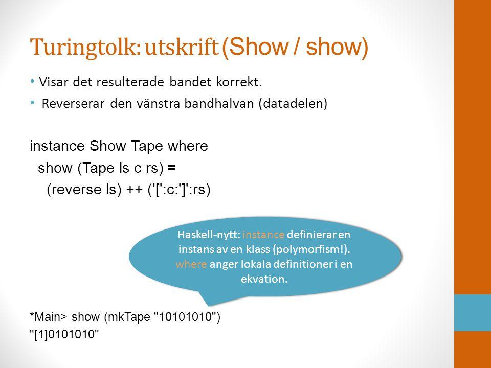 Turingtolk: utskrift (Show / show) • Visar det resulterade bandet korrekt. • Reverserar den vänstra bandhalvan (datadelen) instance Show Tape where sh