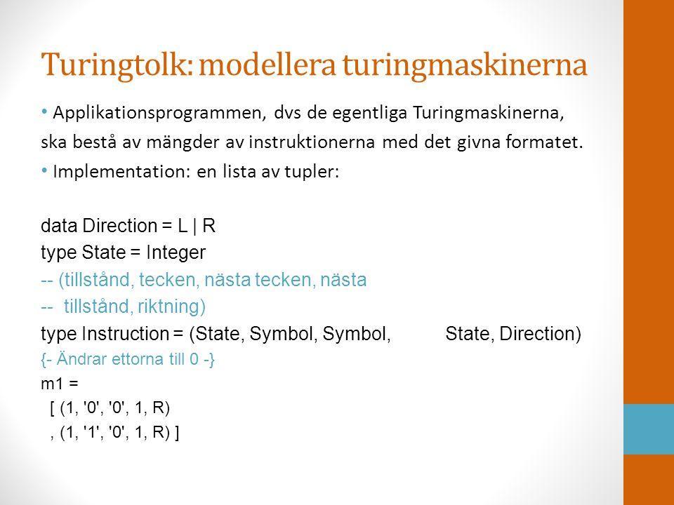 Funktionerna: moveHead L moveHead :: Direction -> Tape -> Tape • Normalfallet, vid mitten av data: moveHead L (Tape (l:ls) c rs) = Tape ls l (c:rs) 011011 011011 Implementation: ['1', '0' ] ' 1 ' ['0', '1', '1' ] – Obs.