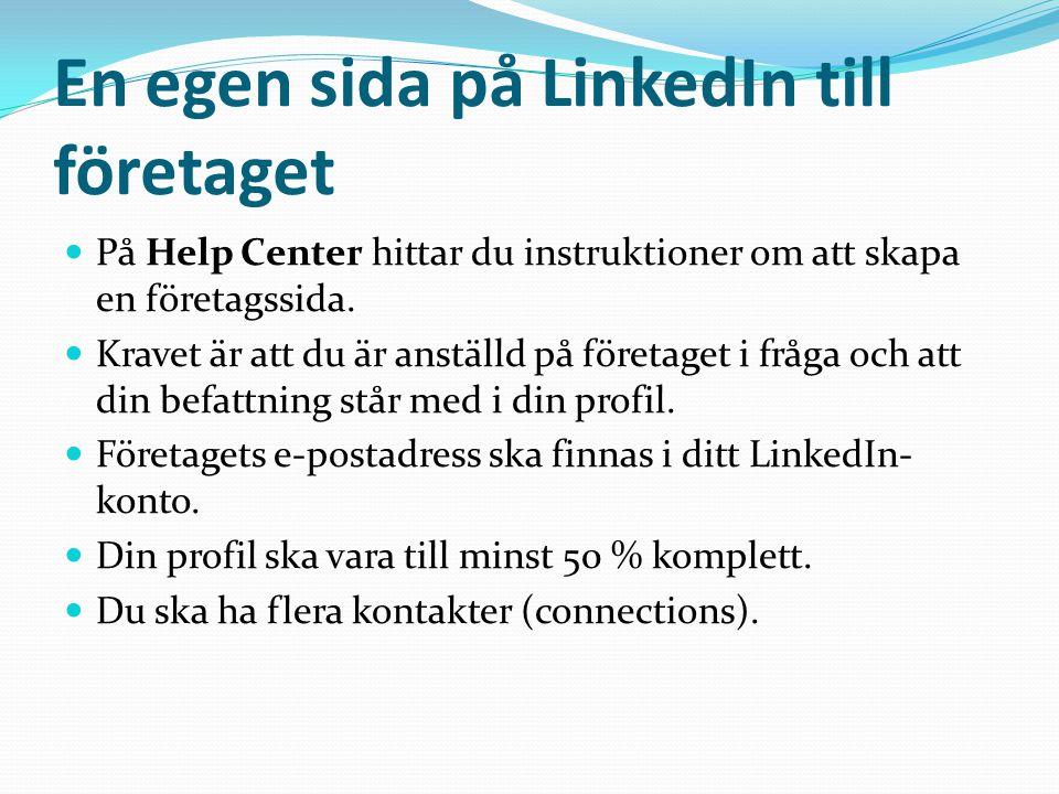 En egen sida på LinkedIn till företaget  På Help Center hittar du instruktioner om att skapa en företagssida.