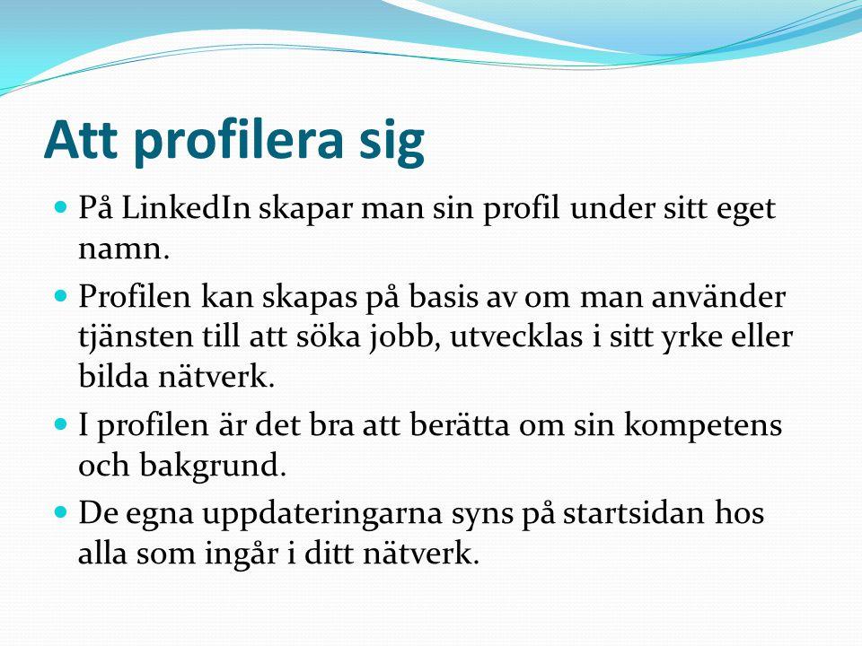 Att profilera sig  På LinkedIn skapar man sin profil under sitt eget namn.