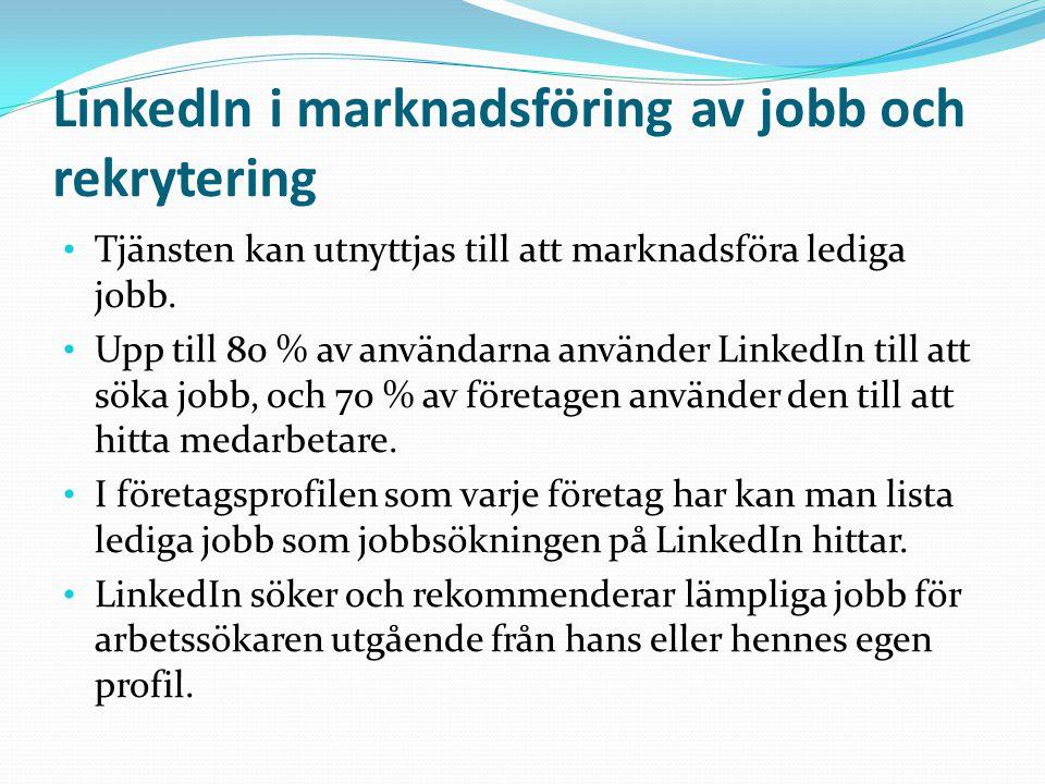 LinkedIn i marknadsföring av jobb och rekrytering • Tjänsten kan utnyttjas till att marknadsföra lediga jobb.