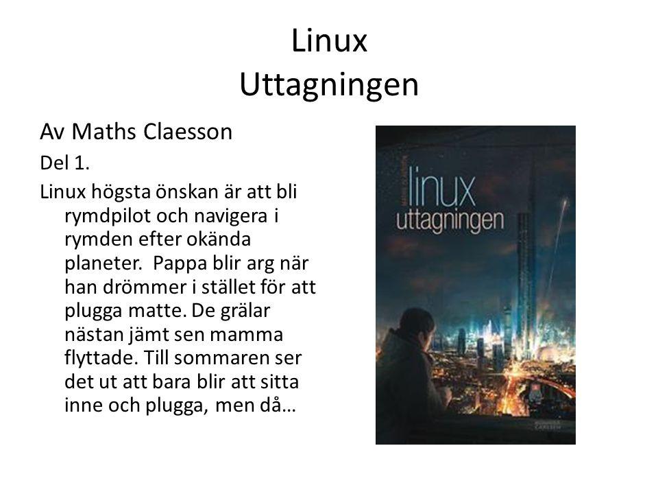 Linux Uttagningen Av Maths Claesson Del 1. Linux högsta önskan är att bli rymdpilot och navigera i rymden efter okända planeter. Pappa blir arg när ha