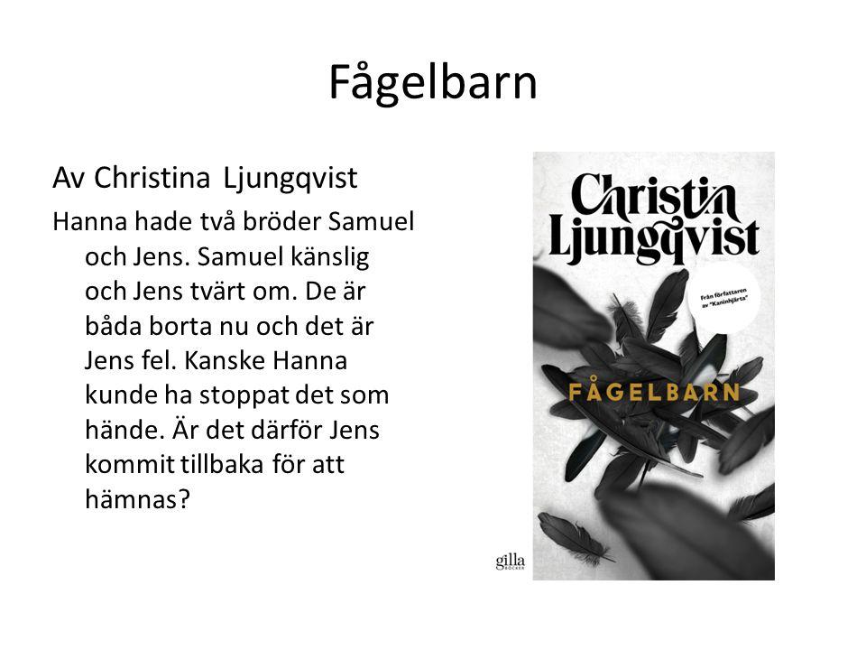 Fågelbarn Av Christina Ljungqvist Hanna hade två bröder Samuel och Jens. Samuel känslig och Jens tvärt om. De är båda borta nu och det är Jens fel. Ka