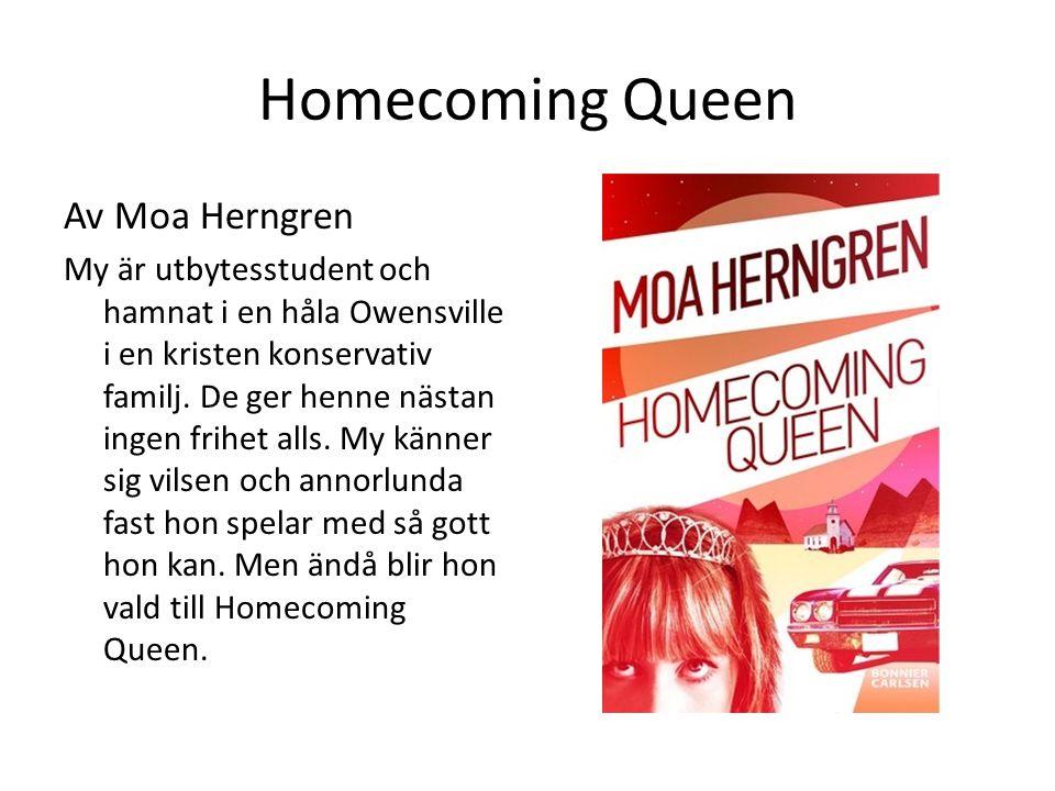 Homecoming Queen Av Moa Herngren My är utbytesstudent och hamnat i en håla Owensville i en kristen konservativ familj. De ger henne nästan ingen frihe