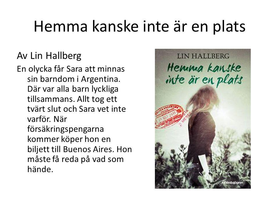 Hemma kanske inte är en plats Av Lin Hallberg En olycka får Sara att minnas sin barndom i Argentina. Där var alla barn lyckliga tillsammans. Allt tog
