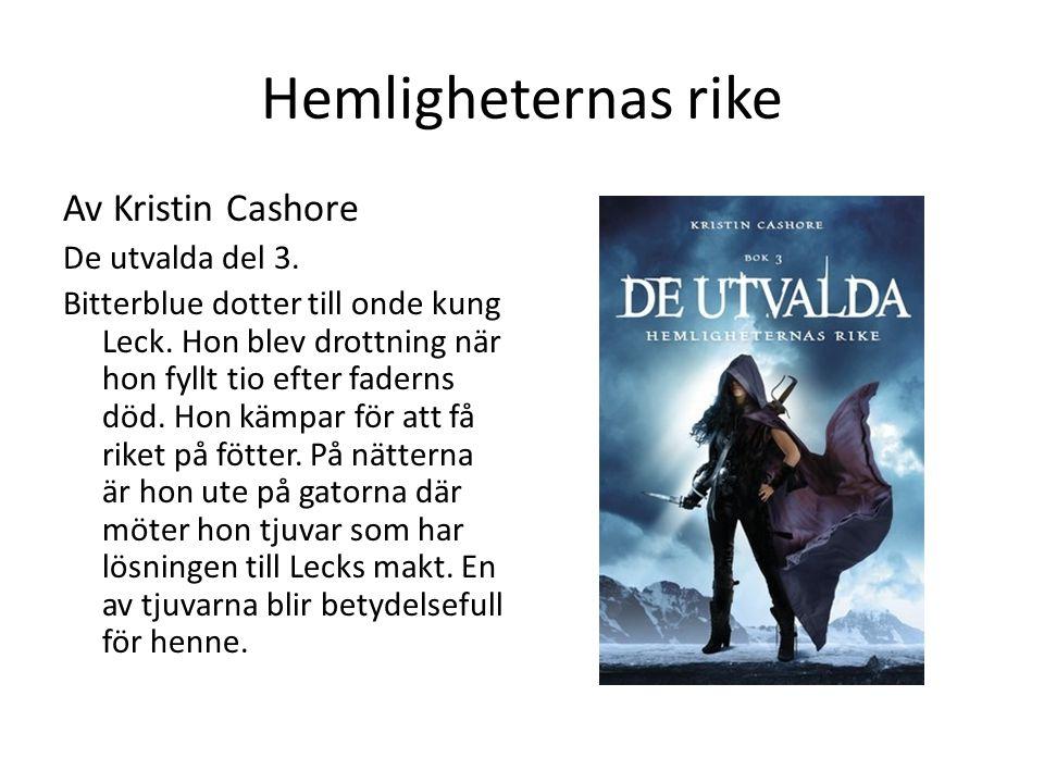 Hemligheternas rike Av Kristin Cashore De utvalda del 3. Bitterblue dotter till onde kung Leck. Hon blev drottning när hon fyllt tio efter faderns död