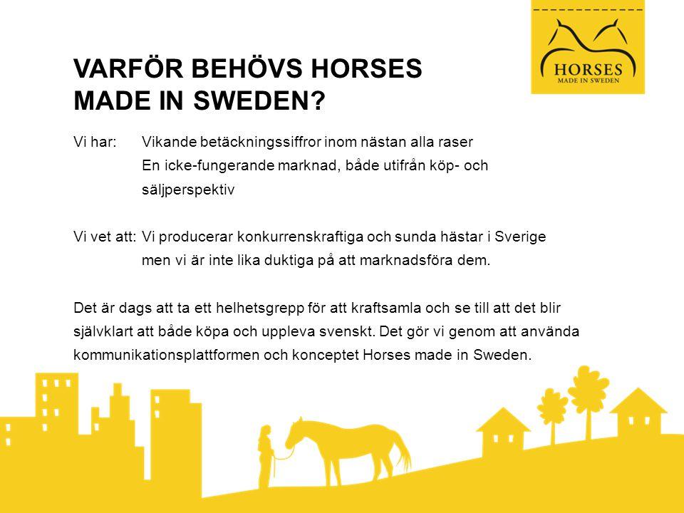 www.horsesmadeinsweden.se info@horsesmadeinsweden.se Horses made in Sweden finansieras av Hästnäringens Nationella Stiftelse, HNS, som är ett samverkansorgan inom svensk hästsektor.