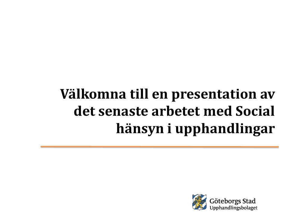 EXEMPEL Text ur ramavtalsvillkor §41 41.Sociala hänsyn Att öka upphandlingar av tjänster där krav på social hänsyn ställs är ett prioriterat mål i Göteborgs Stad.
