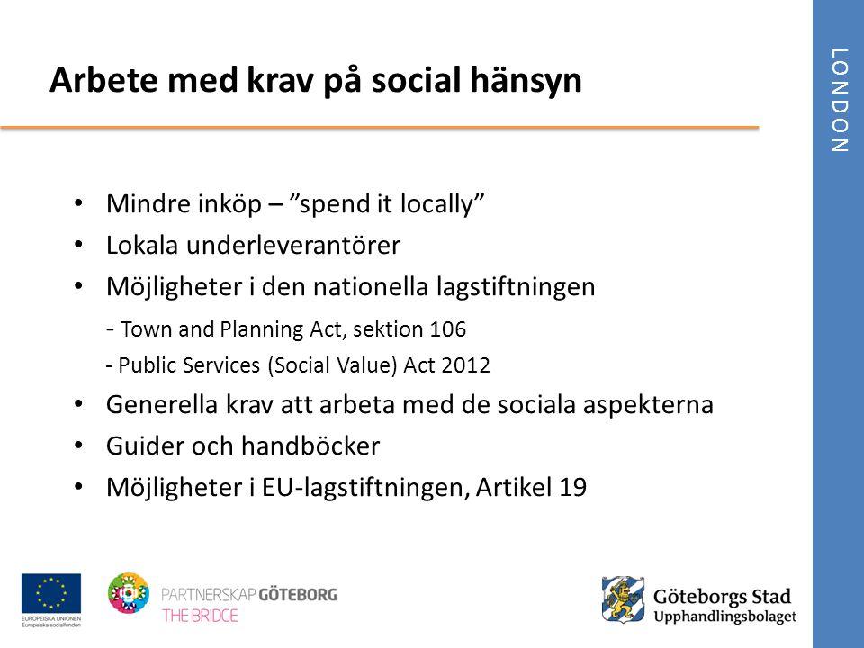 """• Mindre inköp – """"spend it locally"""" • Lokala underleverantörer • Möjligheter i den nationella lagstiftningen - Town and Planning Act, sektion 106 - Pu"""