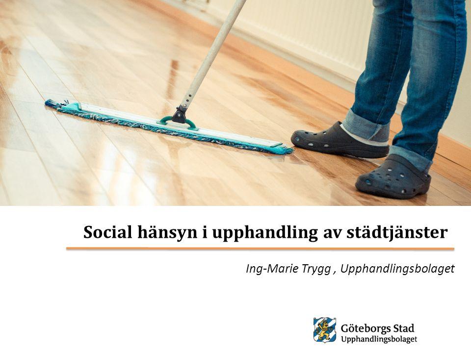 Social hänsyn i upphandling av städtjänster Ing-Marie Trygg, Upphandlingsbolaget