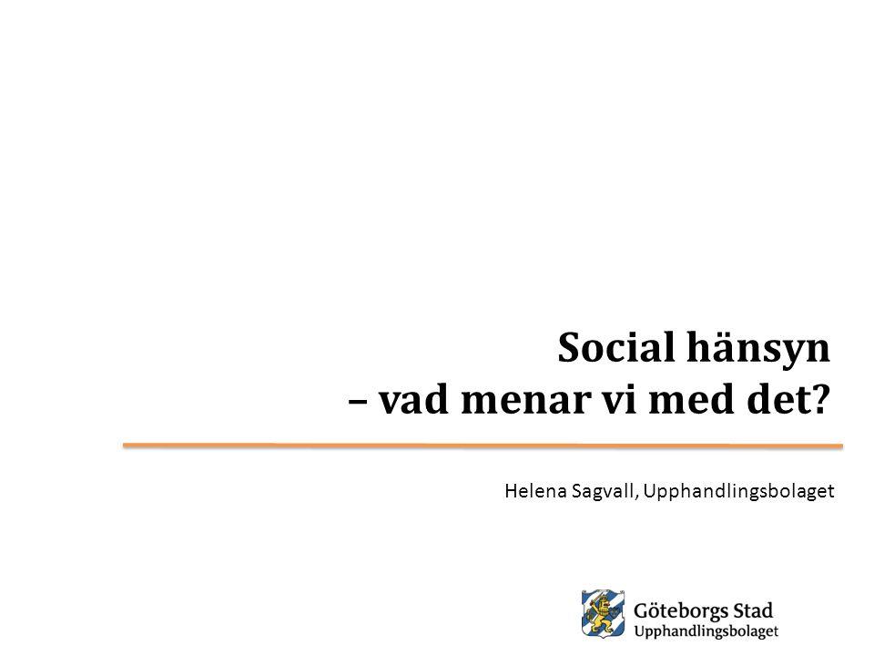 Social hänsyn – vad menar vi med det? Helena Sagvall, Upphandlingsbolaget