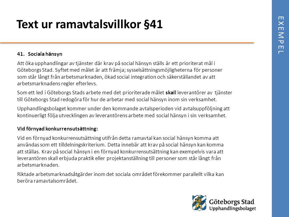 EXEMPEL Text ur ramavtalsvillkor §41 41.Sociala hänsyn Att öka upphandlingar av tjänster där krav på social hänsyn ställs är ett prioriterat mål i Göt