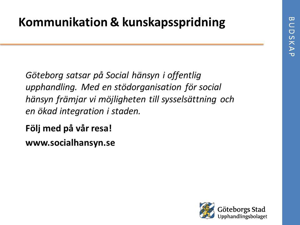 Kommunikation & kunskapsspridning BUDSKAP Göteborg satsar på Social hänsyn i offentlig upphandling. Med en stödorganisation för social hänsyn främjar