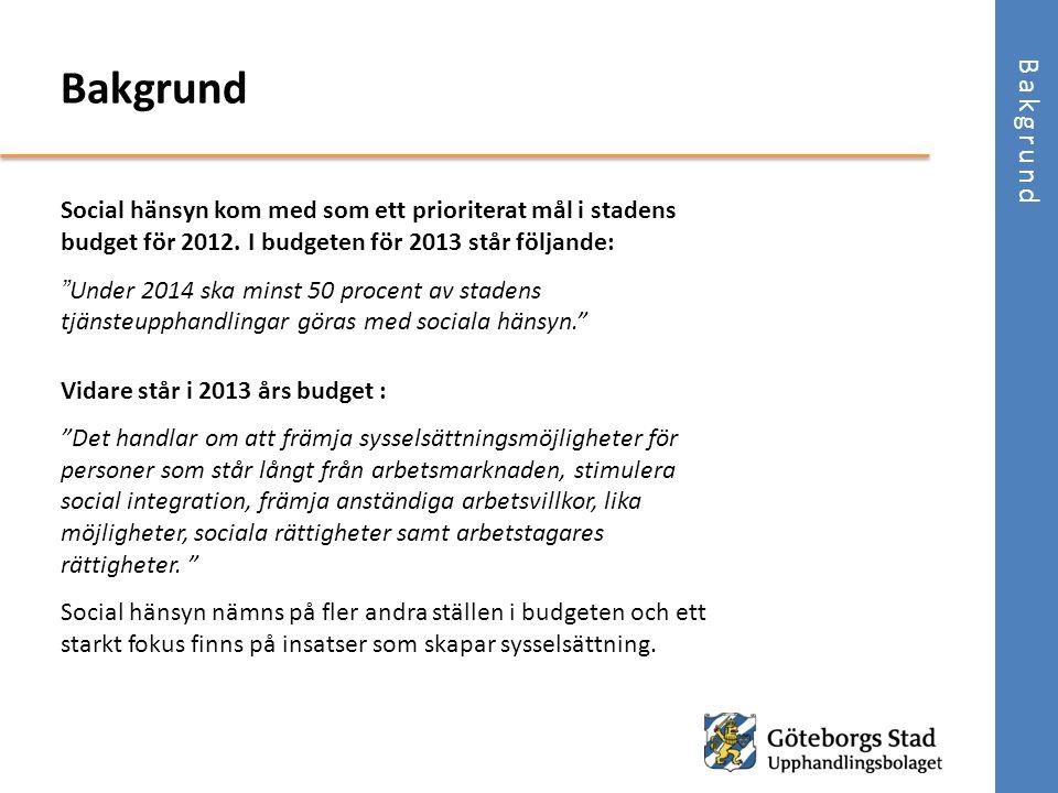 """Social hänsyn kom med som ett prioriterat mål i stadens budget för 2012. I budgeten för 2013 står följande: """" Under 2014 ska minst 50 procent av stade"""