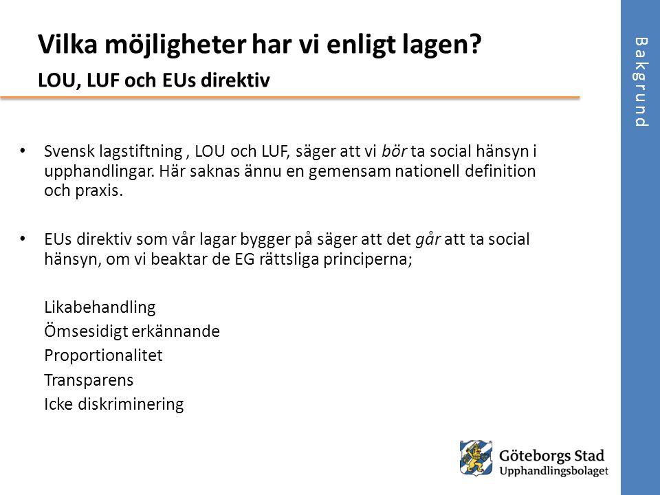 • Svensk lagstiftning, LOU och LUF, säger att vi bör ta social hänsyn i upphandlingar. Här saknas ännu en gemensam nationell definition och praxis. •
