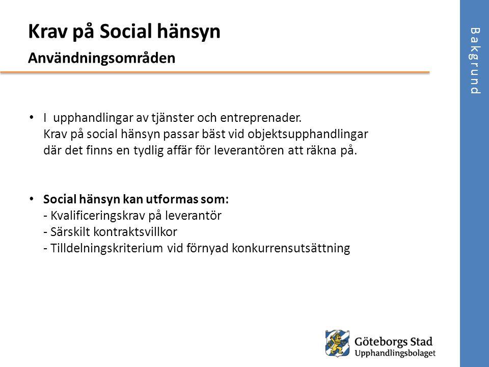 • I upphandlingar av tjänster och entreprenader. Krav på social hänsyn passar bäst vid objektsupphandlingar där det finns en tydlig affär för leverant